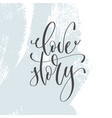 love story - hand lettering inscription text to vector image vector image