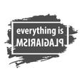 poster Everything is plagiarism vector image