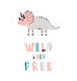 funny dinosaur or triceratops and wild and free vector image vector image