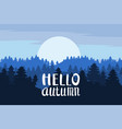 hello autumn forest mountains silhouettes of vector image