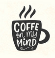 coffee on my mind quote lettering inscription mug vector image