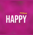 happy weekend life quote with modern background vector image vector image