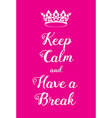 Keep Calm and Have a Break poster vector image vector image