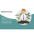 business man meditation keep calm and relax vector image vector image