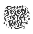 forest is for rest quote hand drawn funny poster vector image