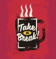 take a break vector image vector image