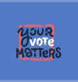 your vote matters grunge rubber stamp on blue vector image vector image