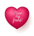 i love my friend red heart vector image vector image