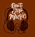 dont stop music headphones on grunge vector image vector image