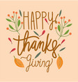 happy thanksgiving day lettering card branches vector image vector image