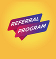 referral program tag sign vector image vector image