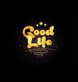 good life star golden color word text logo icon vector image