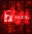 hacking hacker cyber attack hacked program on vector image vector image