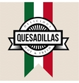 Mexican Cuisine vintage sign - Quesadillas vector image vector image
