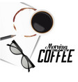 morning coffee hot coffee glasses white background vector image
