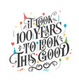 it took 100 years to look this good - 100 vector image vector image