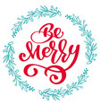be merry calligraphy lettering text and a torquise vector image vector image