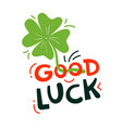 good luck lettering with clover saint patrick day vector image
