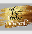live every moment hand lettering motivational and vector image vector image