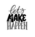 let us make it happen motivational vector image vector image