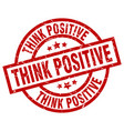 think positive round red grunge stamp vector image vector image