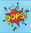 oops phrase in speech bubble comic text bubble vector image