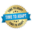 time to adapt 3d gold badge with blue ribbon vector image vector image