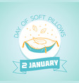 2 january day of soft pillows vector image vector image