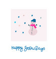 happy snow days snowman winter christmas season vector image vector image