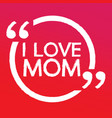 i love mom lettering design vector image