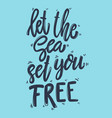 let sea set you free lettering phrase for vector image vector image