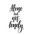 alone but not lonely introvert self-love lettering vector image vector image