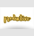 productive yellow black hand written text vector image vector image