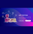 app testing concept man with laptop vector image vector image
