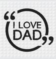 i love dad lettering design vector image