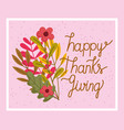 happy thanksgiving day hand drawn phrase flowers vector image vector image