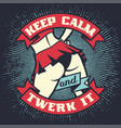 vintage lettering quote - keep calm and twerk it vector image vector image