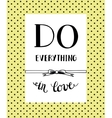Hand lettering Do everything in love vector image vector image