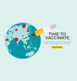 time to vaccinate 2021 conceptcoronavirus vector image vector image