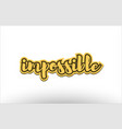 impossible yellow black hand written text vector image vector image