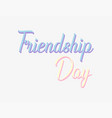 friendship day lettering friendship day greeting vector image vector image