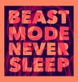beast mode never sleep quote slogan motivation vector image