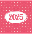 2025 card on pastel pink polka dots background vector image