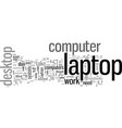is a laptop better than a desk top vector image vector image