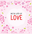 with lots of love flower cute cartoon vector image vector image