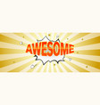 awesome volumetric text on retro comic background vector image