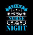 sleep all day nurse all night - typographyt-shirt vector image vector image
