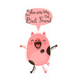 cheerful pig screams you are my best friend happy vector image vector image