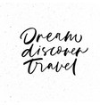dream discover travel phrase modern calligraphy vector image