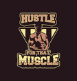 hustle for that muscle man show his muscle vector image